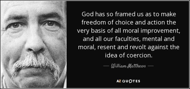 quote-god-has-so-framed-us-as-to-make-freedom-of-choice-and-action-the-very-basis-of-all-moral-william-matthews-116-60-93
